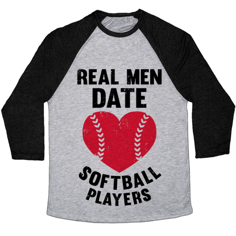 Real Men Date Softball Players Baseball Tee