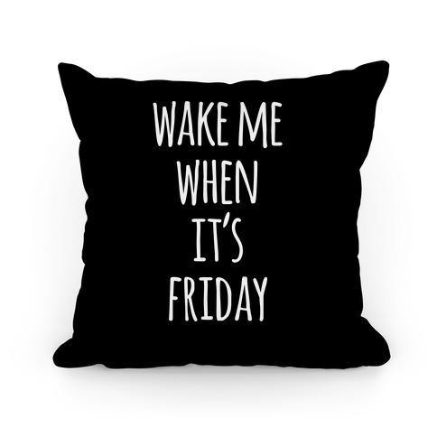 Wake Me When It's Friday Pillow