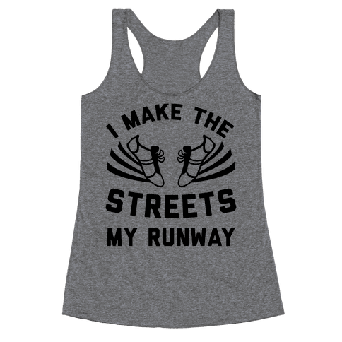 I Make The Streets My Runway Racerback Tank Top