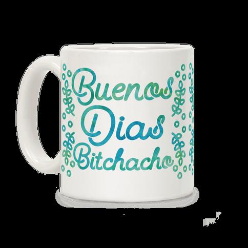 Buenos Dias Bitchacho Coffee Mug