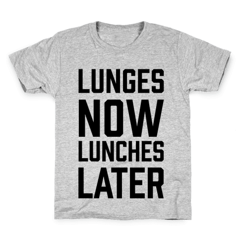 Lunges Now Lunches Later Kids T-Shirt