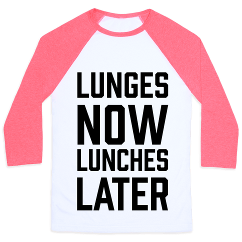 Lunges Now Lunches Later Baseball Tee