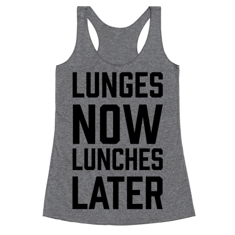 Lunges Now Lunches Later Racerback Tank Top