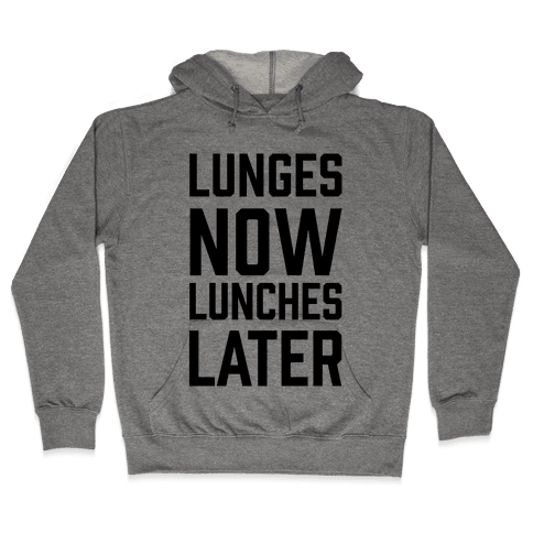 Lunges Now Lunches Later Hooded Sweatshirt