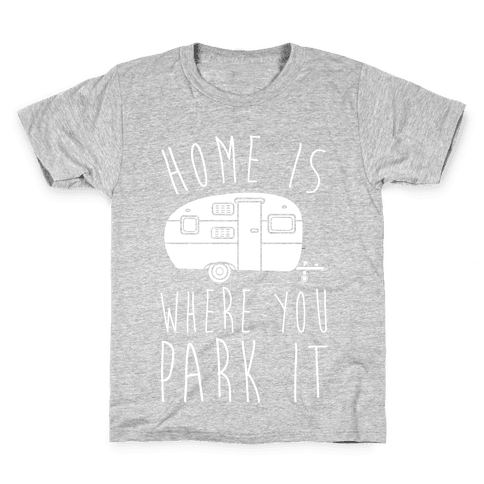 Home Is Where You Park It Kids T-Shirt