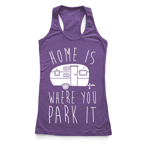 Home Is Where You Park It Racerback Tank Top