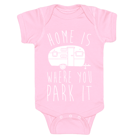 Home Is Where You Park It Baby Onesy