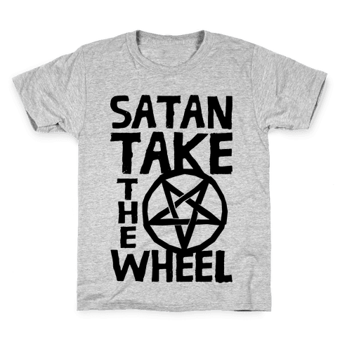 Satan Take The Wheel Kids T-Shirt