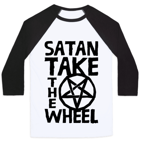 Satan Take The Wheel Baseball Tee