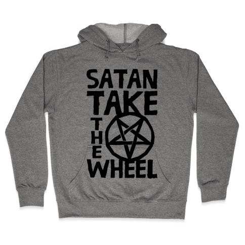 Satan Take The Wheel Hooded Sweatshirt