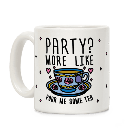 Party? More Like Pour Me Some Tea Coffee Mug
