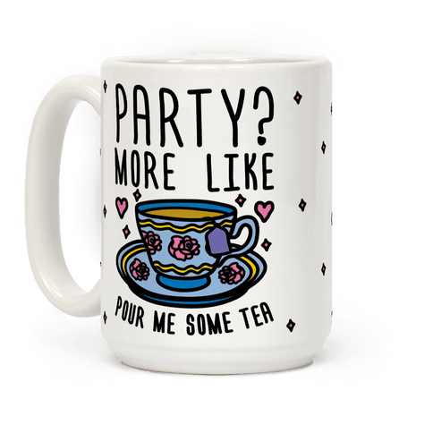 Party? More Like Pour Me Some Tea