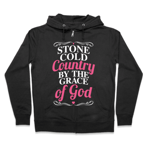 Stone Cold Country By The Grace Of God Zip Hoodie
