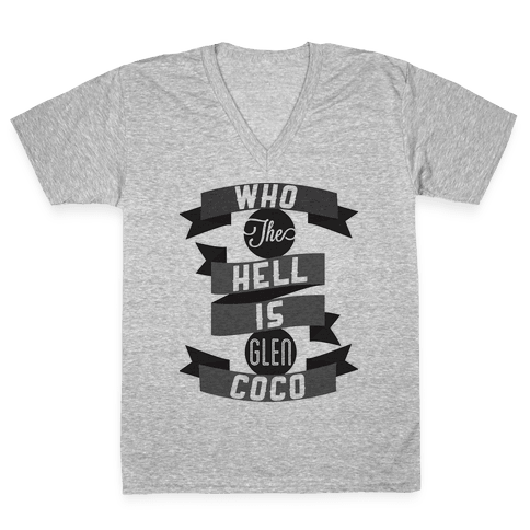 Who the hell is Glen Coco V-Neck Tee Shirt