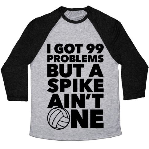 99 Problems But A Spike Ain't One Baseball Tee