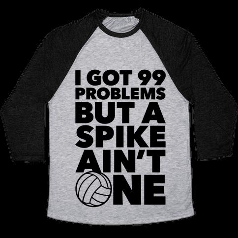 99 Problems But A Spike Ain't One Baseball Tee