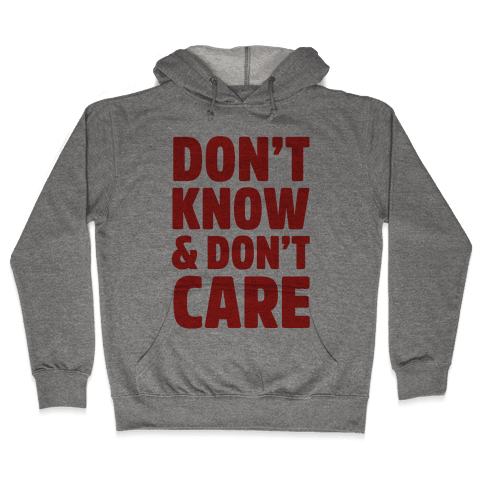 Don't Know & Don't Care Hooded Sweatshirt
