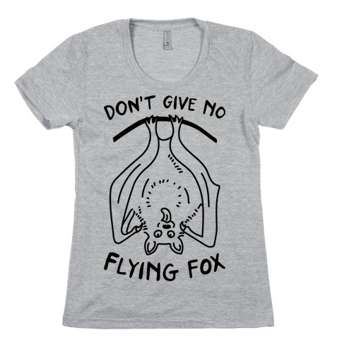 Don't Give No Flying Fox Womens T-Shirt