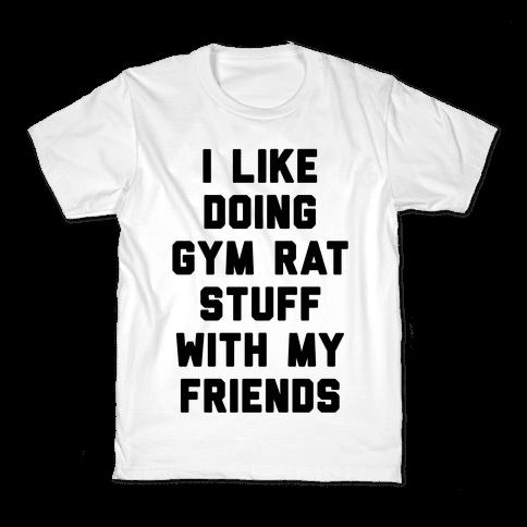 I Like Doing Gym Rat Stuff With My Friends Kids T-Shirt