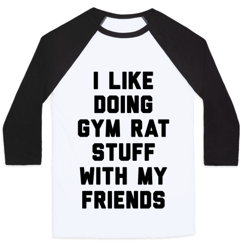 I Like Doing Gym Rat Stuff With My Friends Baseball Tee
