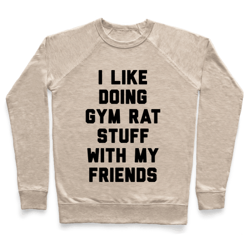 I Like Doing Gym Rat Stuff With My Friends Pullover