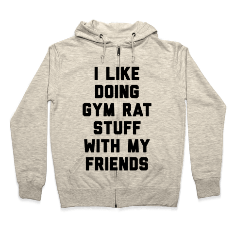 I Like Doing Gym Rat Stuff With My Friends Zip Hoodie
