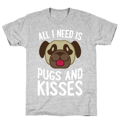 All I Need Is Pugs And Kisses Mens T-Shirt