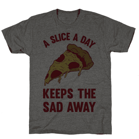A Slice A Day Keeps The Sad Away Mens T-Shirt