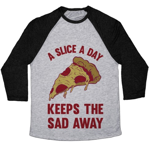 A Slice A Day Keeps The Sad Away Baseball Tee