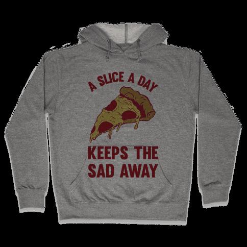 A Slice A Day Keeps The Sad Away Hooded Sweatshirt