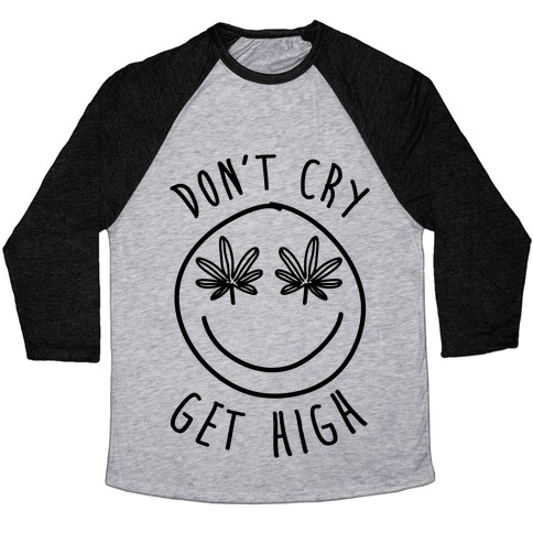 Don't Cry Get High Baseball Tee