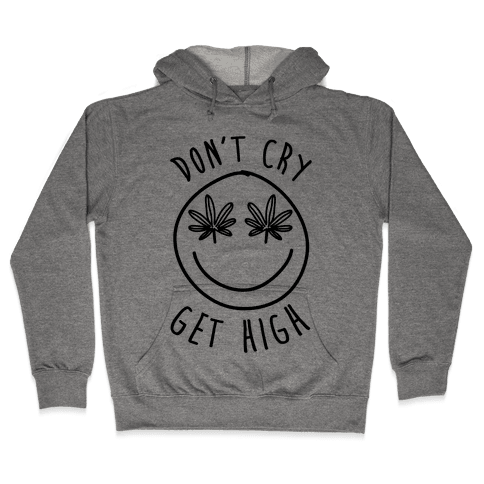 Don't Cry Get High Hooded Sweatshirt