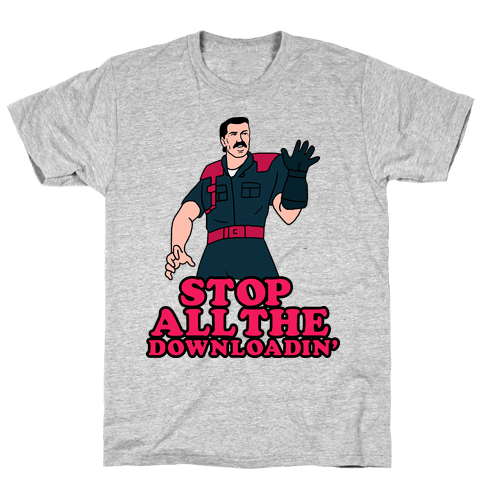 Stop All The Downloadin' Mens T-Shirt