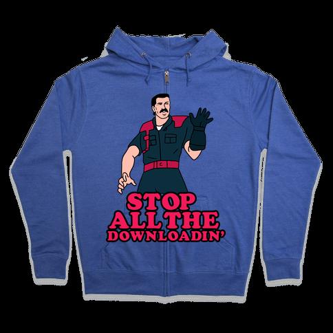 Stop All The Downloadin' Zip Hoodie
