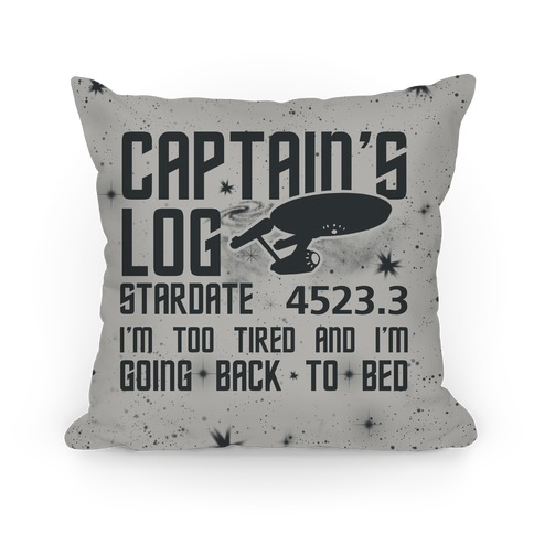 Captain's Log Stardate 4523.3 I'm Too Tired And I'm Going Back To Bed Pillow