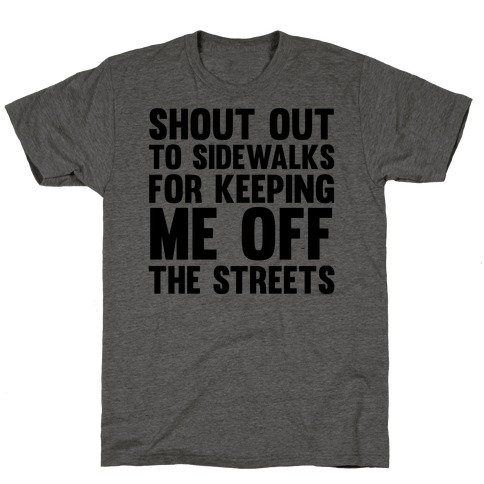 Shoutout To Sidewalks For Keeping Me Off The Streets T-Shirt