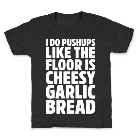 I Do Pushups Like The Floor Is Cheesy Garlic Bread White Print Kids T-Shirt