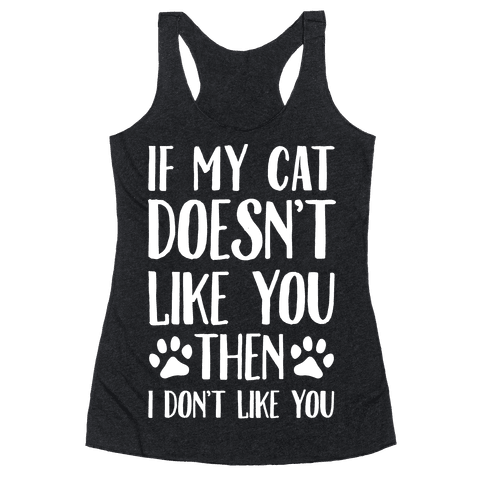 If My Cat Doesn't Like You Then I Don't Like You Racerback Tank Top