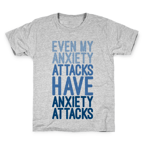 My Anxiety Attacks Have Anxiety Attacks Kids T-Shirt