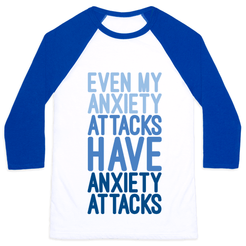 My Anxiety Attacks Have Anxiety Attacks Baseball Tee