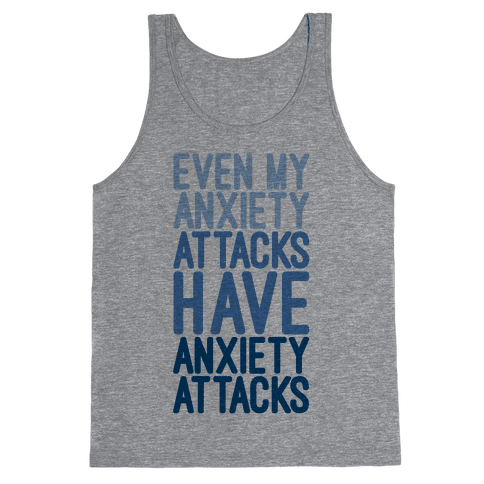 My Anxiety Attacks Have Anxiety Attacks Tank Top