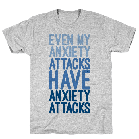 My Anxiety Attacks Have Anxiety Attacks Mens T-Shirt