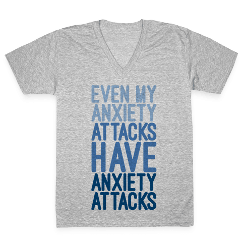 My Anxiety Attacks Have Anxiety Attacks V-Neck Tee Shirt