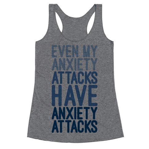 My Anxiety Attacks Have Anxiety Attacks Racerback Tank Top