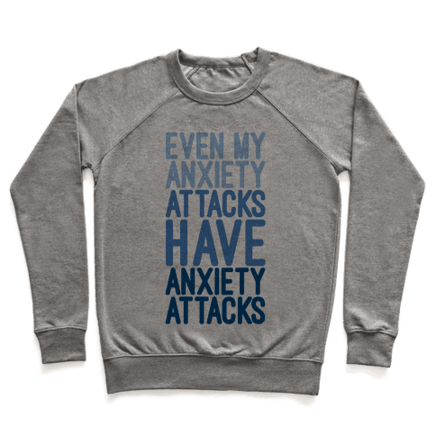 My Anxiety Attacks Have Anxiety Attacks Pullover