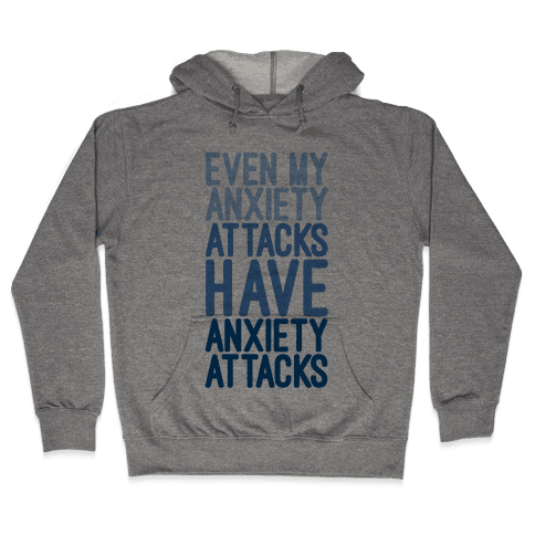 My Anxiety Attacks Have Anxiety Attacks Hooded Sweatshirt