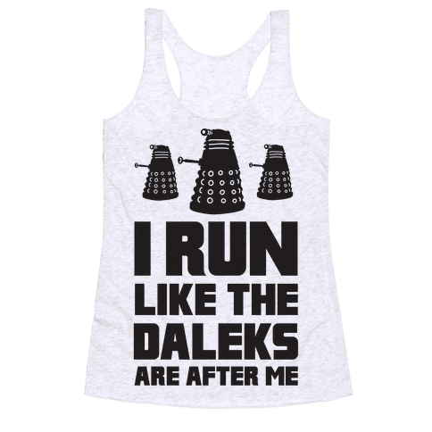 I Run Like The Daleks Are After Me  Racerback Tank Top