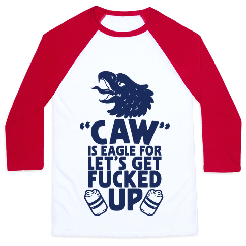 Caw is Eagle for Let's Get F***ed Up Baseball Tee