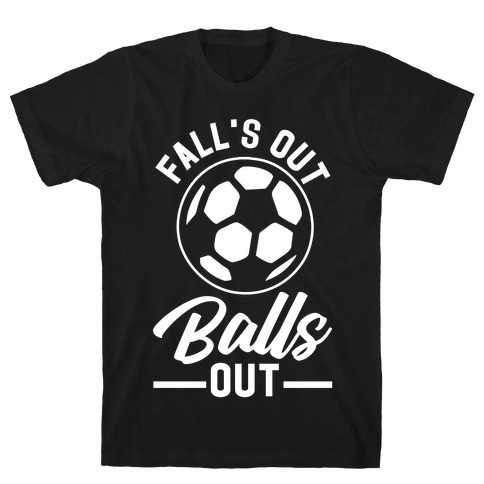 Falls Out Balls Out Soccer T-Shirt