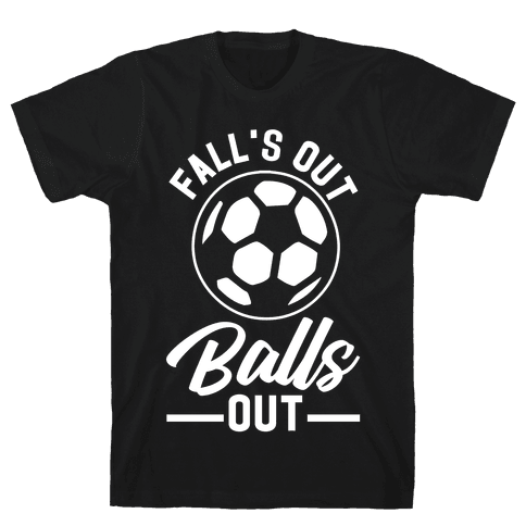 Falls Out Balls Out Soccer Mens T-Shirt